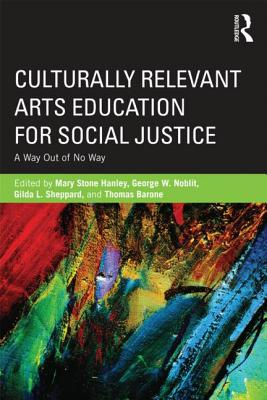 Culturally Relevant Arts Education for Social Justice By Hanley, Mary Stone (EDT)/ Sheppard, Gilda L (EDT)/ Noblit, George W. (EDT)/ Barone, Thomas (EDT)